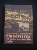 NICOLAE STOICESCU* CRISTIAN MOISESCU - TARGOVISTEA SI MONUMENTELE SALE {1976}, Alta editura