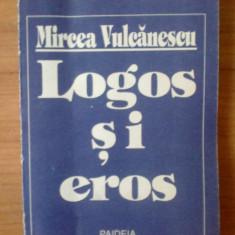 E1 Mircea Vulcanescu - Logos si eros. Crestinul in lumea moderna. - Roman, Anul publicarii: 1991