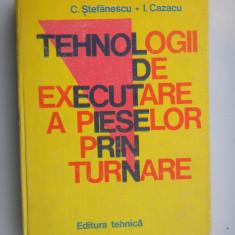 TEHNOLOGII DE EXECUTARE A PIESELOR PRIN TURNARE - C.Stefanescu si I.Cazacu - Carti Metalurgie