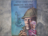 ARTHUR CONAN DOYLE - SHERLOCK HOLMES CONTRAATACA, Alta editura, 1991