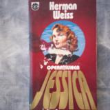 HERMAN WEISS - OPERATIUNEA JESSICA C4 173 - Roman, Rao, Anul publicarii: 1993