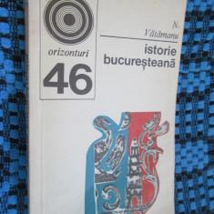 N. VATAMANU - ISTORIE BUCURESTEANA (1973 - ca noua!!!), Alta editura
