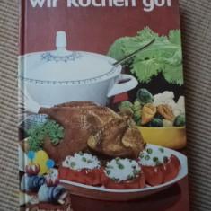 Wir kochen gut retete culinare bucatarie limba germana 1000 retete - Carte Retete culinare internationale