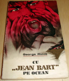 "CU "" JEAN BART "" PE OCEAN - George Ricus, Alta editura, 1975"