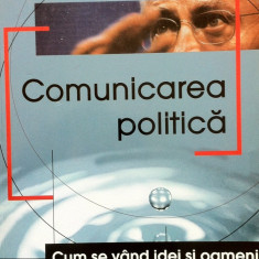 COMUNICARE POLITICA. Cum se vand idei si oameni - Andrei Stoiciu - Carte Marketing