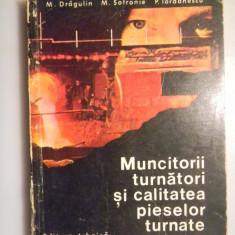 MUNCITORII TURNATORI SI CALITATEA PIESELOR TURNATE - Colectiv de autori - Carti Metalurgie