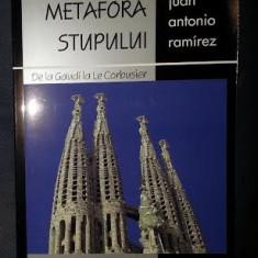Juan Antonio Ramirez METAFORA STUPULUI De la Gaudi la Le Corbusier - Carte Arhitectura