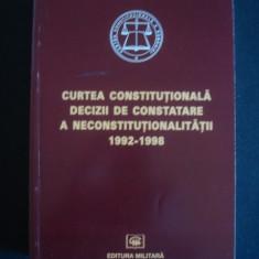 CURTEA CONSTITUTIONALA DECIZII DE CONSTATARE A NECONSTITUTIONALITATII 1992-1998 {1999} - Carte Drept constitutional