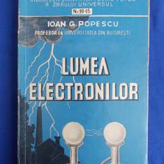 IOAN G.POPESCU - LUMEA ELECTRONILOR - EDITIA 1-A - BUCURESTI - 1943 - Carte veche