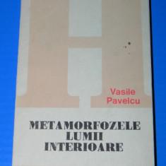 VASILE PAVELCU - METAMORFOZELE LUMII INTERIOARE. ESEURI - Carte Psihologie