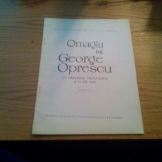OMAGIU LUI GEORGE OPRESCU * cu Prilejul implinirii a 80 de Ani ( extras )