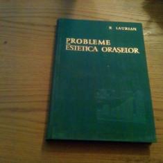 PROBLEME DE ESTETICA ORASELOR - Radu Laurian (autograf) - 1962, 254 p. - Carte Arhitectura