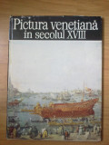 f Pictura Venetiana In Secolul XVIII - Alexandru Balaci