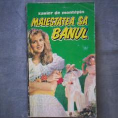 MAIESTATEA SA BANUL XAVIER DE MONTEPIN C7 319 - Roman, Anul publicarii: 1994
