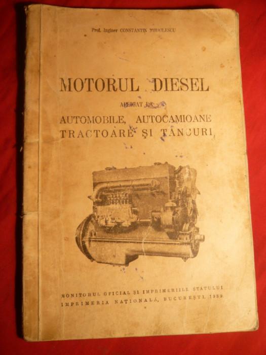 Prof.Ing.C-tin Mihailescu - Motorul Diesel la Automobile ,Camioane .Tractoare ,Tancuri - 1939.