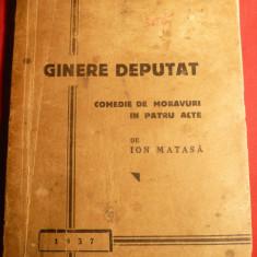 Ion Matasa - Ginere Deputat - Prima Ed. 1937 -Comedie de Moravuri - Carte Teatru