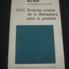 FERDINAND BRUNETIERE - EVOLUTIA CRITICII DE LA RENASTERE PANA IN PREZENT