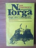 N1   N. Iorga- etape catre o monografie - Dan Zamfirescu, Alta editura, 1991