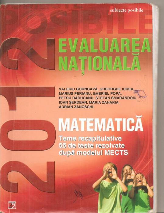 (C4895) MATEMATICA, EVALUAREA NATIONALA 2012, TEME RECAPITULATIVE, 55 DE TESTEREZOLVATE DUPA MODELUL MECTS, EDITURA PARALELA 45