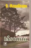 (C4887) LASTUNII DE D. MANOILEANU, EDITURA CARTEA ROMANEASCA, 1982