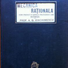 MECANICA RATIONALA CURS PREDAT LA SCOALA POLITEHNICA DIN BUCURESTI DE PROF. A.G. IOACHIMESCU - Carti Mecanica