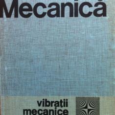 MECANICA. VIBRATII MECANICE - Gh. Silas - Carti Mecanica
