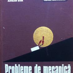 PROBLEME DE MECANICA - Aurelian Stan, Mircea Grumazescu - Carti Mecanica