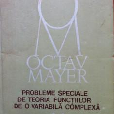 PROBLEME SPECIALE DE TEORIA FUNCTIILOR DE O VARIABILA COMPLEXA - Octav Mayer (Vol. II) - Carte Matematica