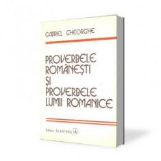Gabriel Gheorghe-Proverbele romanesti si proverbele lumii romanice - Carte Proverbe si maxime Altele