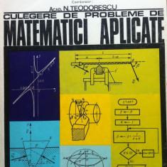 CULEGERE DE PROBLEME DE MATEMATICI APLICATE - N. Teodorescu - Carte Matematica