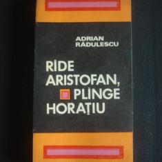 ADRIAN RADULESCU - RADE ARISTOFAN, PLANGE HORATIU * O VIZIUNE A ARTEI