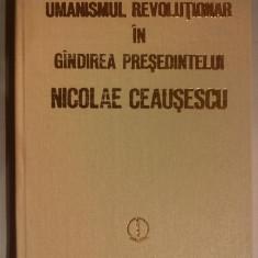 UMANISMUL REVOLUTIONAR IN GANDIREA PRESEDINTELUI NICOLAE CEAUSESCU - Carte veche
