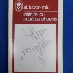 AL.TUDOR-MIU ~ INTALNIRE CU PASAREA PHOENIX ( POEZIE AVANGARDA ) * MARTURIE GEO BOGZA - BUCURESTI - 1973 - TIRAJ MIC