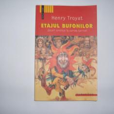 HENRY TROYAT - ETAJUL BUFONILOR * JOCURI EROTICE LA CURTEA TARINEI