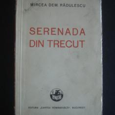 MIRCEA DEM. RADULESCU - SERENADA DIN TRECUT * COMEDIE ISTORICA IN PATRU ACTE, IN VERSURI  {1936}