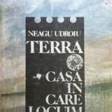 TERRA CASA IN CARE LOCUIM - Neagu Udroiu - Carte de calatorie