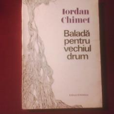 Iordan Chimet Balada pentru vechiul drum, editie princeps, tiraj 1600 exemplare brosate - Carte Editie princeps