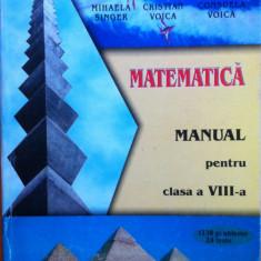 MATEMATICA MANUAL PENTRU CLASA A VIII-A - Mihaela Singer, C. Voica, C. Voica - Manual scolar, Clasa 8