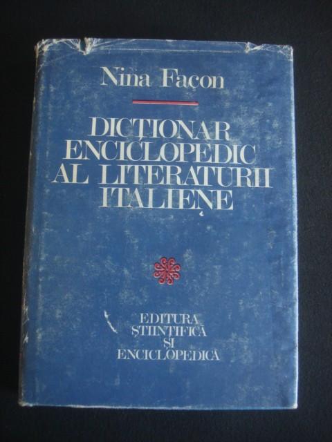 NINA FACON - DICTIONAR ENCICLOPEDIC AL LITERATURII INTALIENE