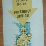 ION TUDOR IOVIAN - PRESIUNEA LUMINII (VERSURI) [editia princeps, 1987] - Carte poezie