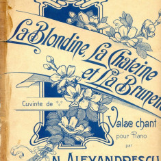 215 PARTITURA antebelica - La Blondine, La Chateine et La Brunette -Vals pentru pian de N. Alexandrescu -text in romana -dedicatie-starea care se vede