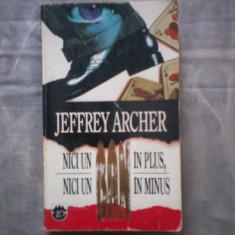 JEFFREY ARCHER - NICI UN BAN IN PLUS, NICI UN BAN IN MINUS C9 468 - Roman, Rao, Anul publicarii: 1994