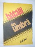 BATALII IN UMBRA - ALMANAH EDITAT DE REVISTA STEAUA – 1988 CLUJ -NAPOCA, Alta editura