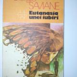 Giorgio Saviane – EUTANASIA UNEI IUBIRI Ed. Univers 1986 - Roman