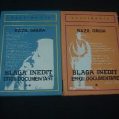 BAZIL GRUIA - BLAGA INEDIT * EFIGII DOCUMENTARE 2 volume, Alta editura