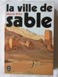 """LA VILLE DE SABLE"", Marcel Brion, 1959. Carte in limba franceza. Colectia LE LIVRE DE POCHE. Carte noua, Alta editura"