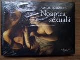 PASCAL QUIGNARD - NOAPTEA SEXUALA (album nou, in tipla), Humanitas
