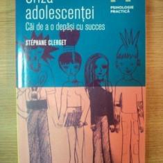 CRIZA ADOLESCENTEI . CAI DE A O DEPASI CU SUCCES de STEPHANE CLERGET, 2012 - Carte Psihologie