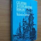 CALATORI SI EXPLORATORI ROMANI - VALENTIN BORDA, editura Sport - Turism 1985, pg.500, coperti cartonate+ supracoperta, stare foarte buna - Atlas