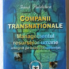 """""""COMPANII TRANSNATIONALE. MANAGEMENTUL RESURSELOR UMANE INTEGRAT PE BAZA COMPETENTEI"""", Ionut Pandelica, 2007. Carte noua, Alta editura"""